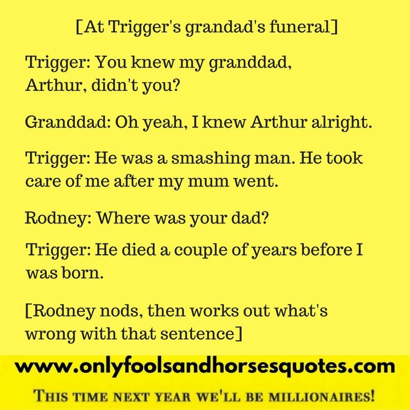My dad died a couple of years before I was born - Great line from Only Fools and Horses