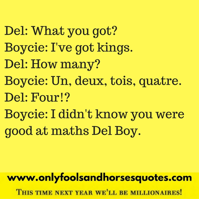 I didn't know you were good at maths Del Boy