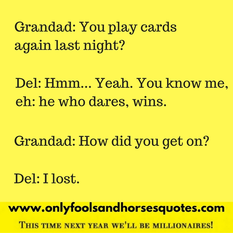 He who dares wins from Only Fools and Horses